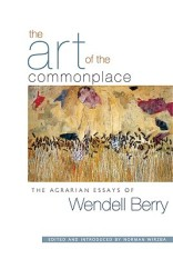 The-Art-of-the-Commonplace-Berry-Wendell-9781593760076